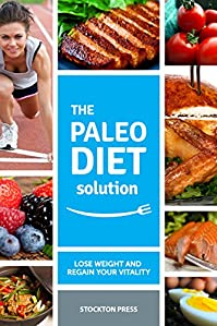 (FREE on 7/31) Paleo Diet Solution: Lose Weight And Regain Your Vitality by Stockton Press - http://eBooksHabit.com