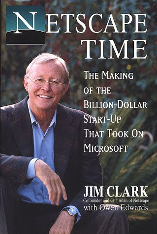 Netscape Time: The Making of the Billion-Dollar Start-Up That Took on Microsoft, Jim Clark