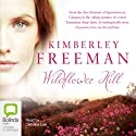 Wildflower Hill (       UNABRIDGED) by Kimberley Freeman Narrated by Caroline Lee