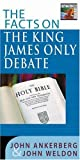 The Facts on the King James Only Debate (The Facts On Series) (0736911111) by Ankerberg, John
