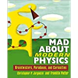 Mad About Modern Physics: Braintwisters, Paradoxes, and Curiositiesby Franklin Potter