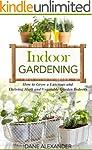Indoor Gardening: How to Grow a Lusci...