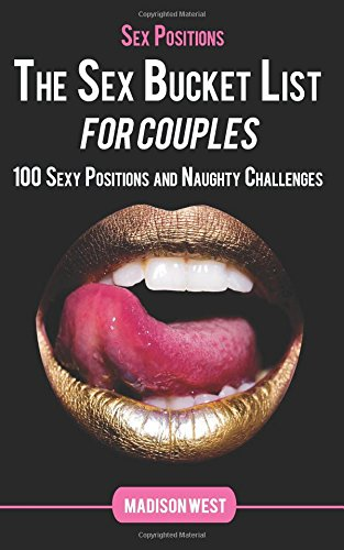 Sex Positions - The Sex Bucket List for Couples: 100 Sexy Positions and Naughty Challenges [West, Madison] (Tapa Blanda)