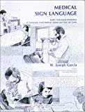 Medical Sign Language: Easily Understood Definitions of Commonly Used Medical, Dental & First Aid Terms