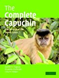 The Complete Capuchin: The Biology of the Genus Cebus