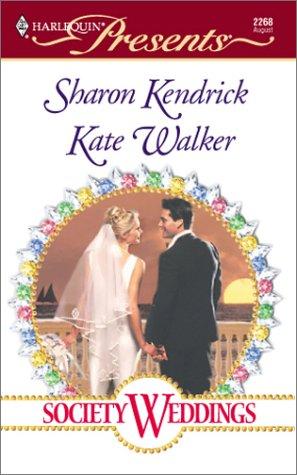Society Weddings (Harlequin Presents, 2268), Sharon Kendrick, Kate Walker