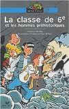 echange, troc Hélène Kérillis - La Classe de 6e et les Hommes préhistoriques