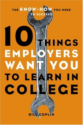 10 Things Employers Want You to Learn in College: The...