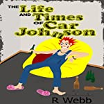 The Life and Times of Car Johnson | R Webb