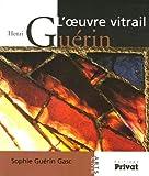 echange, troc Sophie Guérin Gasc - Henri Guérin : L'oeuvre vitrail
