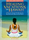 Healing Vacations in Hawaii: A Travel Guide to Retreats, Alternative Healers and Spas (Big Island Edition)