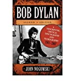 img - for [(Bob Dylan: A Descriptive, Critical Discography and Filmography, 1961-2007)] [Author: John Nogowski] published on (July, 2008) book / textbook / text book