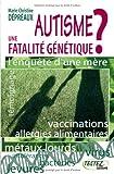 echange, troc Marie-Christine Dépréaux - Autisme : une fatalité génétique ? : L'enquête d'une mère : des vérités qui dérangent