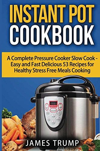 Instant Pot Cookbook: A Complete Pressure Cooker Slow Cook - Easy and Fast Delicious Recipes for Healthy Stress Free Meals Cooking (Instant Pot, Crock Pot, Pressure Cooker) (Healthy Crock Pot Recipe Book compare prices)