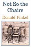 img - for Not So the Chairs: Selected and New Poems book / textbook / text book
