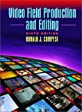 Video Field Production and Editing (6th Edition)