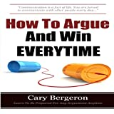 img - for How to Argue and Win Every Time: Everything You Need to Know about Arguing, Debating, and How to Come Out on Top book / textbook / text book