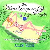 The Celebrate-Your-Life Quote Book: Over 500 Wise and Wonderful Quotes to Increase Your Joy in Living