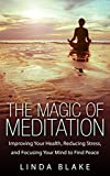 img - for The Magic of Meditation: Improving Your Health, Reducing Stress, and Focusing Your Mind to Find Peace book / textbook / text book