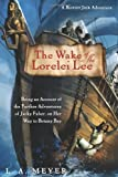 Louis A. Meyer The Wake of the Lorelei Lee: Being an Account of the Further Adventures of Jacky Faber, on Her Way to Botany Bay (Bloody Jack Adventures)