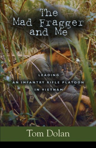 The Mad Fragger and Me: Leading an Infantry Rifle Platoon in Vietnam