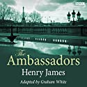 The Ambassadors (Dramatised) Radio/TV von Henry James, Graham White (dramatisation) Gesprochen von: Henry Goodman,  full cast