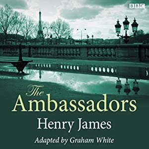 The Ambassadors (Dramatised) | [Henry James, Graham White (dramatisation)]