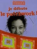 echange, troc Nadia Naqib, Collectif - Je débute le patchwork !