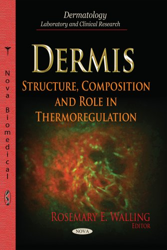 Dermis: Structure, Composition and Role in Thermoregulation (Dermatology - Laboratory and Clinical Research) PDF