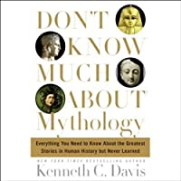 Don't Know Much About Mythology (       UNABRIDGED) by Kenneth C. Davis Narrated by John Lee, Lorna Raver
