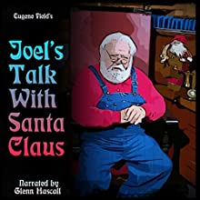 Joel's Talk with Santa Claus (       UNABRIDGED) by Eugene Field Narrated by Glenn Hascall