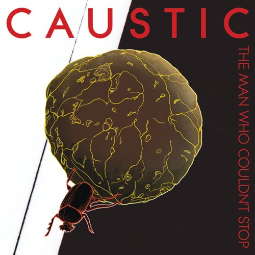Caustic-The Man Who Couldnt Stop-2012-FWYH Download