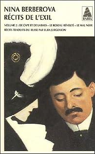 R�cits de l'exil : Volume II - De cape et de larmes ; Le Roseau r�volt� ; Le Mal noir par Nina Berberova