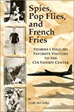 img - for Spies, Pop Flies, and French Fries : Stories I Told My Favorite Visitors to the CIA Exhibit Center book / textbook / text book