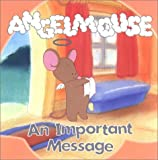 Angelmouse: An Important Message