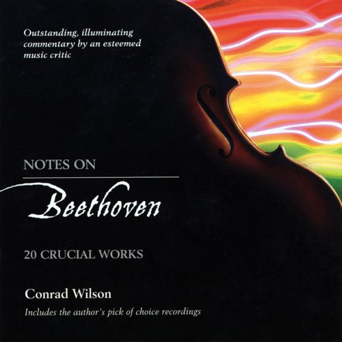 Notes On Beethoven : 20 Crucial Works, CONRAD WILSON