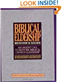 The Mentor's Guide to Biblical Eldership: Twelve Lessons for Mentoring Men to Eldership
