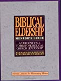 The Mentor's Guide to Biblical Eldership: Twelve Lessons for Mentoring Men to Eldership (0936083123) by Alexander Strauch