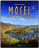 Reise entlang der MOSEL - Von der Quelle bis zur Mündung - Ein Bildband mit über 170 Bildern auf 140 Seiten - STÜRTZ Verlag (Reise durch ...)
