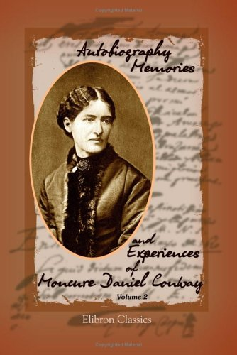 Local Experiences: Autobiography Memories and Experiences of Moncure Daniel Conway: Volume 2