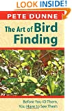 Art of Bird Finding, The: Before You ID Them, You Have to See Them