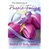The Meaning of Purple Tulips ~ Bl�ith�n O' Reilly Murphy