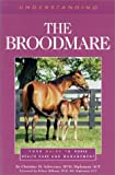 Understanding the Broodmare (The Horse Health Care Library Series)