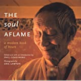 The Soul Aflame: A Modern Book of Hours ~ Phil Cousineau