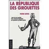 La République des girouettes : Une anomalie politique : la France de l'extrême centre (1789-1815...et au-delà)...