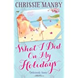 What I Did on My Holidaysby Chrissie Manby