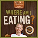 Where Am I Eating?: An Adventure Through the Global Food Economy (       UNABRIDGED) by Kelsey Timmerman Narrated by David Ledoux