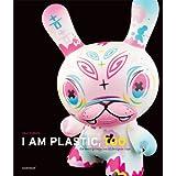 I Am Plastic, Too: The Next Generation of Designer Toysby Paul Budnitz