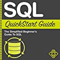 SQL QuickStart Guide: The Simplified Beginner's Guide to SQL Audiobook by  ClydeBank Technology Narrated by Dave Wright