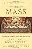 The Mass: The Glory, the Mystery, the Tradition (0307718816) by Wuerl, Cardinal Donald